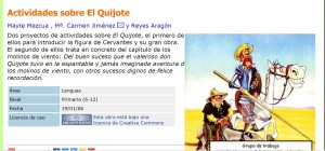 Dos proyectos de actividades sobre El Quijote, el primero de ellos para introducir la figura de Cervantes y su gran obra. El segundo de ellos trata en concreto del capítulo de los molinos de viento: Del buen suceso que el valeroso don Quijote tuvo en la espantable y jamás imaginada aventura de los molinos de viento, con otros sucesos dignos de recordar.